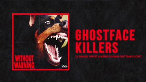 Ghostface Killers - 21 Savage, Offset & Metro Boomin