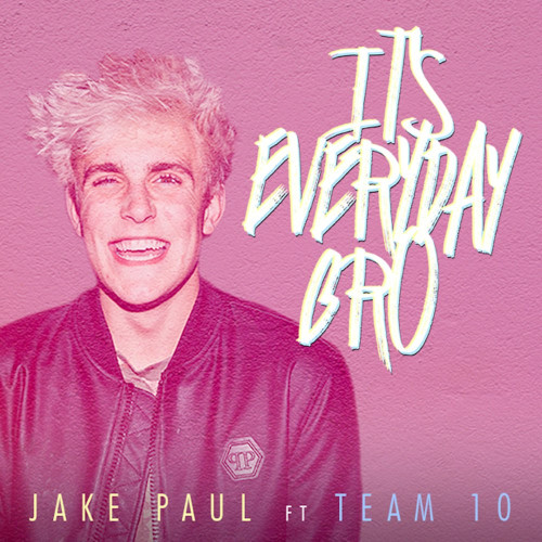 It's Everyday Bro Jake Paul Featuring Team 10