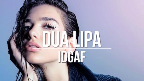 IDGAF – Dua Lipa