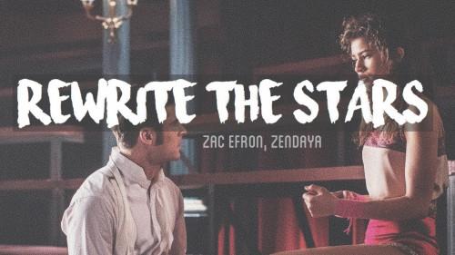 Rewrite The Stars - Zac Efron & Zendaya