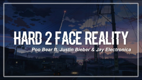 Hard 2 Face Reality – Poo Bear feat. Justin Bieber & Jay Electronica