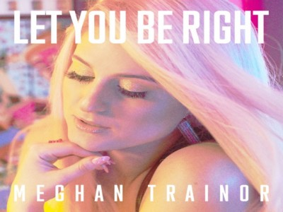 Let You Be Right – Meghan Trainor