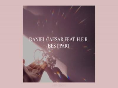 Best Part - Daniel Caesar feat H.E.R