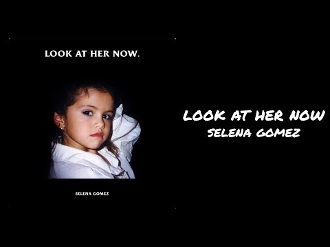 Look At Her Now - Selena Gomez 2
